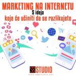 Marketing na internetu – 5 ideja koje će učiniti da se razlikujete