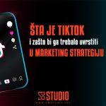 Šta je TikTok i zašto bi ga trebalo uvrstiti u marketing strategiju